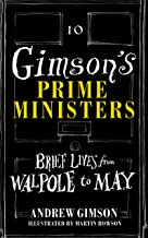 Gimson's Prime Ministers: Brief Lives from Walpole to May
