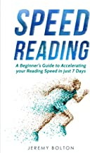 Speed Reading: A Beginner's Guide to Accelerating your Reading Speed in just 7 Days