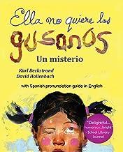 Ella no quiere los gusanos: Un misterio (with pronunciation guide in English) (Misterios para los menores nº 3) (Spanish E...