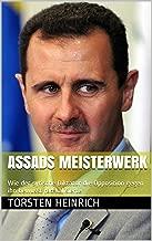 Assads Meisterwerk: Wie der syrische Diktator die Opposition gegen ihn bewusst radikalisierte (German Edition)