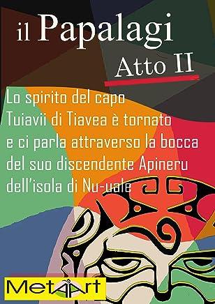 il Papalagi Atto II: Lo spirito di Tuiavii di Tiavea è tornato e ci parla attraverso la bocca del suo discendente Apineru dellisola di Nu-uale