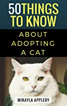 50 Things to Know About Adopting a Cat: Foremost Facts about our Feline Friends