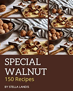 150 Special Walnut Recipes: From The Walnut Cookbook To The Table