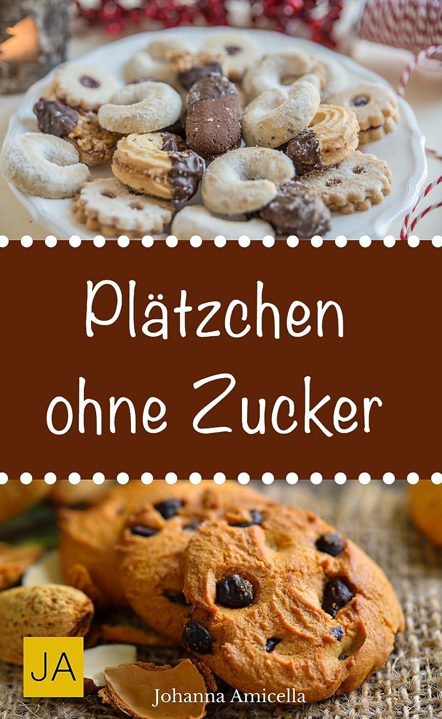 Pl?tzchen ohne Zucker - Einfache und leckere Rezepte für zuckerfreie Pl?tzchen (German Edition)