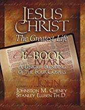 Jesus Christ The Greatest Life E-book: A Unique Blending of the Four Gospels