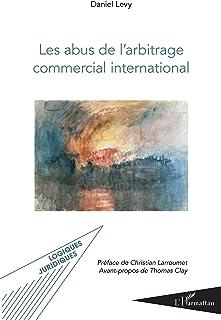 Les abus de l'arbitrage commercial international (Logiques Juridiques) (French Edition)