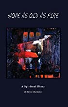 Hope As Old As Fire: A Spiritual Diary
