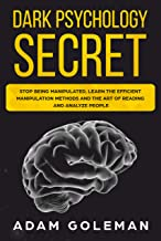 Dark Psychology Secret: Stop Being Manipulated, Learn the Efficient Manipulation Methods and the Art of Reading and Analyze People (Emotional Intelligence Book 2) (English Edition)