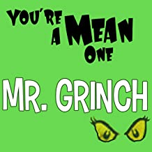 You're a Mean One Mr. Grinch