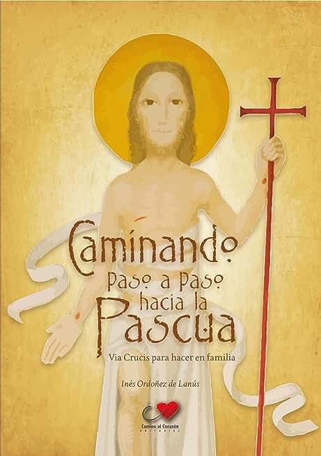 Caminando paso a paso hacia la pascua: Via Crucis para hacer en familia (Spanish Edition)