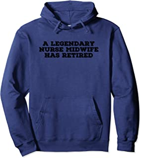A LEGENDARY NURSE MIDWIFE HAS RETIRED Funny Retirement Gift Pullover Hoodie