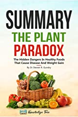 """Summary: The Plant Paradox: The Hidden Dangers In """"Healthy"""" Foods That Cause Disease and Weight Gain By Dr Steven R. Gundry Kindle Edition"""