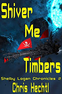 Shiver Me Timbers (The Shelby Logan Chronicles Book 2)