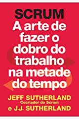SCRUM: A arte de fazer o dobro do trabalho na metade do tempo (Portuguese Edition) Kindle Edition
