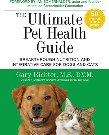 The Ultimate Pet Health Guide: Breakthrough Nutrition and Integrative Care for Dogs and Cats [Lingua inglese]