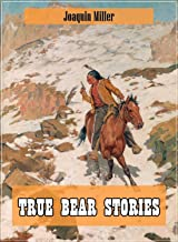True Bear Stories (Original and Unabridged Content) (Old Version) (ANNOTATED)