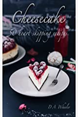 THE CHEESECAKE COOKBOOK: 50 DELICIOUS HEART SKIPPING RECIPES. (cheesecake cookbook, desserts, no bake cheesecake, gourmet, confectionary) Kindle Edition