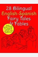 28 Bilingual English-Spanish Fairy Tales & Fables: Short, Simple Stories for Language Learners of All Ages, with Online Audio Kindle Edition