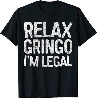 Relax Gringo I'm Legal T-Shirt Immigration Shirt T-Shirt