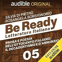 Prosa e poesia nell'Ottocento italiano. Il decadentismo e d'Annunzio: BeReady - Letteratura Italiana 5