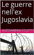 Le guerre nell'ex Jugoslavia (Italian Edition)