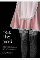 He's the Maid: How an Apron Helps Your Husband Do the Housework Kindle Edition