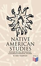 Native American Studies: History Books, Mythology, Culture & Linguistic Studies (22 Book Collection): History of the Great...