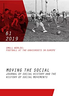 Moving the Social 61/2019: Journal of social history and the history of social movements. Small Worlds: Football at the Grassroots in Europe