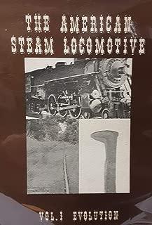 The American Steam Locomotive - Vol. 1 - The Evolution of the Steam Locomotive