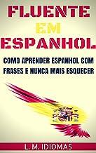 Fluente em Espanhol: Como Aprender Espanhol Com Frases e Nunca Mais Esquecer (Portuguese Edition)