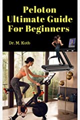 Peloton Ultimate Guide For Beginners: Secrets of Peloton Bike , Treadmill and App - Honest Reviews, Answers to Top Questions and Best Peloton Alternatives. (Peloton Reviews Book 1) Kindle Edition