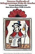 Novena Dedicated to the Most Miraculous Child of Atocha: Novena Dedicada al Milagrosismo Nino de Atocha