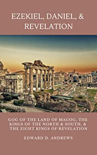 EZEKIEL, DANIEL, & REVELATION: GOG OF THE LAND OF MAGOG, KINGS OF THE NORTH AND SOUTH, & THE EIGHT KINGS OF REVELATION