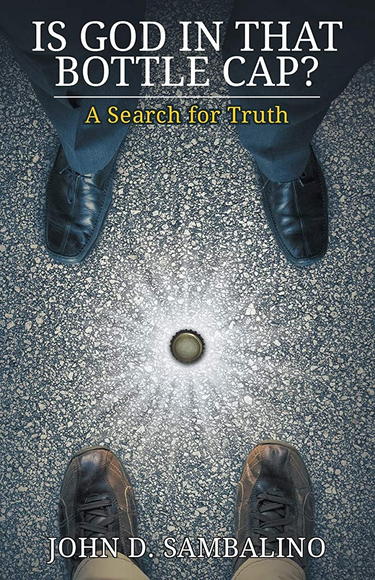 Is God in That Bottle Cap?: A Search for Truth
