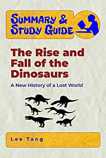 Summary & Study Guide - The Rise and Fall of the Dinosaurs: A New History of a Lost World