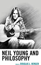 Neil Young and Philosophy (The Philosophy of Popular Culture)