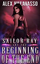 Sailor Ray and the Beginning of the End: A Demon Hunter Supernatural Thriller (The Pact Book 4)