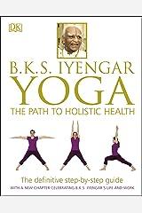 B.K.S. Iyengar Yoga: The Path to Holistic Health Kindle Edition