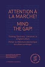 Attention à la marche ! Mind The Gap!: Thinking Electronic Literature In A Digital Culture – Penser la littérature électro...