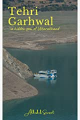 Tehri Garhwal: A Hidden Gem Of Uttarakhand Kindle Edition