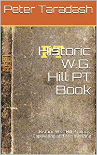 Historic W.G. Hill PT Book: Historic W.G. Hill PT Book- Captivating and Mesmerizing
