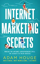 Internet Marketing Secrets: World's Top Internet Entrepreneur's Spill the Secrets to Their Success (English Edition)