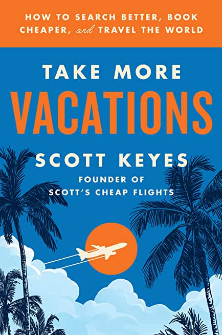 Take More Vacations: How to Search Better, Book Cheaper, and Travel the World (English Edition)