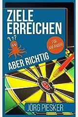 Ziele erreichen — Aber richtig — Für Anfänger: Glücklich sein mit eigenen Zielen (Jörg Piesker Ratgeber 4) Kindle Ausgabe