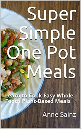 Super Simple One Pot Meals: Learn to Cook Easy Whole-Foods Plant-Based Meals (English Edition)