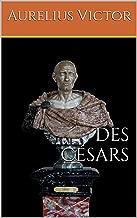 Des Césars: Grandes périodes de l'Histoire, livre de Aurélius Victor, historien et homme politique romain originaire de la province romaine d'Afrique (French Edition)