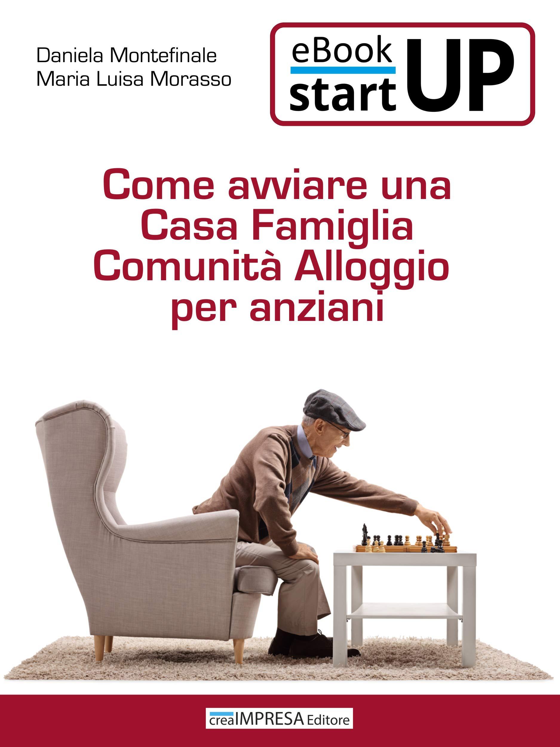 Come aprire una Casa famiglia Comunità alloggio per anziani: La nuova formula assistenziale improntata alla domesticità e all'affetto familiare (Italian Edition)
