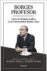 Borges profesor: Curso de literatura inglesa en la Universidad de Buenos Aires (Spanish Edition) Kindle Edition