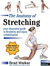 The Anatomy of Stretching, Second Edition: Your Illustrated Guide to Flexibility and Injury Rehabilitation