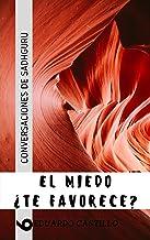 El miedo ¿Te favorece?: CONVERSACIONES DE SADHGURU (Spanish Edition)